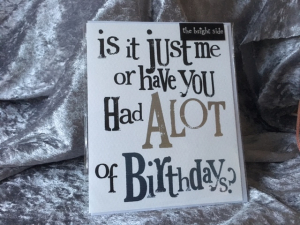 The Birght Side - Is It just me or have you had A lot of Birthday - 17x14cm - Inclusief enveloppe